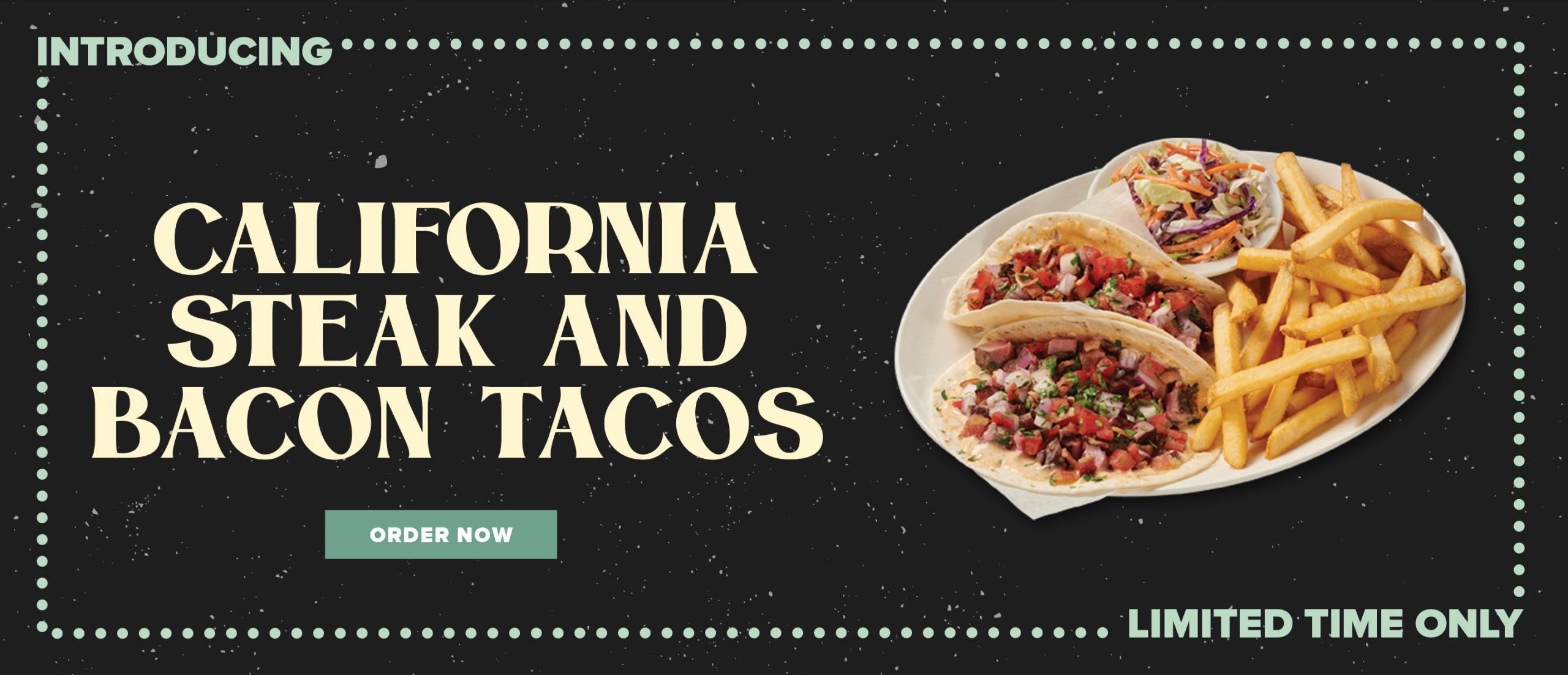California Steak and Bacon Tacos. Order Now for a Limited Time.