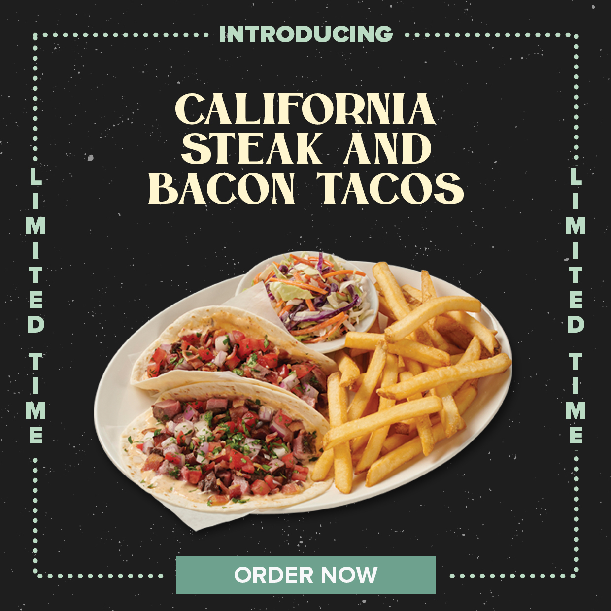 California Steak and Bacon Tacos. Limited Time. Order Now.