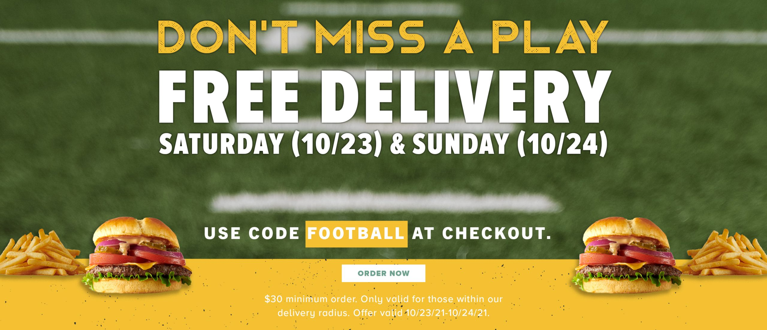 Don't miss a play. Free delivery Saturday 10/23 and Sunday 10/24. Use code FOOTBALL at checkout. $30 minimum purchase required.